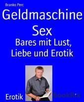 Geldmaschine Sex: Bares mit Lust, Liebe und Erotik