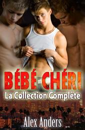 Bébé Chéri : La Collection Complète (M/M Erotica de mâle Alpha dominant)
