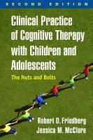 Clinical Practice of Cognitive Therapy with Children and Adolescents PDF