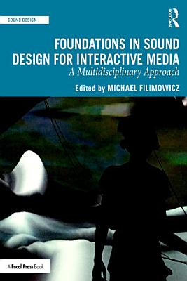 Foundations in Sound Design for Interactive Media PDF