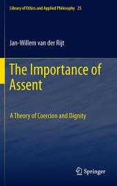 The Importance of Assent: A Theory of Coercion and Dignity