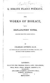 Q. Horatii Flacci Poëmata. The Works of Horace, with explanatory notes, selected from the larger edition. By C. Anthon. [Edited by J. Boyd.]