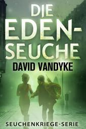 Die Eden-Seuche: Seuchenkriege-Serie Buch 0
