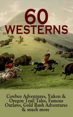 60 WESTERNS: Cowboy Adventures, Yukon & Oregon Trail Tales, Famous Outlaws, Gold Rush Adventures & much more
