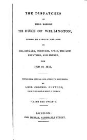 The Dispatches of Field Marshal the Duke of Wellington, K. G. During His Various Campaigns in India, Denmark, Portugal, Spain, the Low Countries, and France: France and the Low Countries, 1814-1815