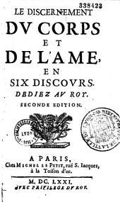 Le discernement du corps et de l'âme en six discours, pour servir à l'éclaircissement de la physique...