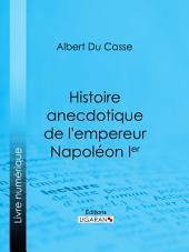 Histoire anecdotique de l'empereur Napoléon Ier