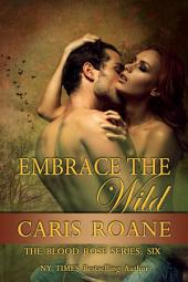 Embrace the Wild: The Blood Rose Series: 6