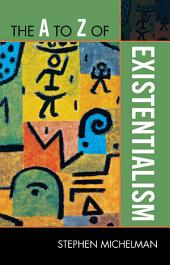 The A to Z of Existentialism