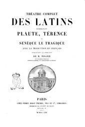 Théatre complet des latins, comprenant: Plaute, Térence et Sénèque le Tragique, avec la traduction en français