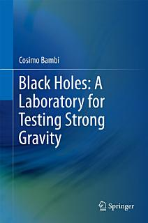 Black Holes  A Laboratory for Testing Strong Gravity Book