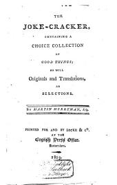 The Joke-cracker: Containing a Choice Collection of Good Things, as Well Originals and Translations as Selections