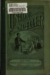 Sanders' Union Speller: Being a Clear and Complete Exhibition of English Orthogrpahy and Orthoepy, on the Basis of the New Illustrated Edition of Webster's Great American Dictionary, Together with Numerous Exercises in Synonyms, in Opposites, in Analysis, and in Formal Definition : the Whole Adapted to the Use of Schools and Academies