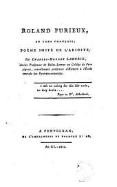 Roland Furieux, en vers français. Poème imité de l'Arioste, par Charles-Honoré Laborie. [Cantos 1-19.]