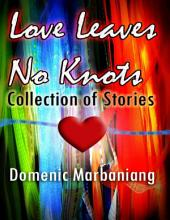 Love Leaves No Knots: Collection of Stories