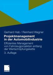 Projektmanagement in der Automobilindustrie: Effizientes Management von Fahrzeugprojekten entlang der Wertschöpfungskette, Ausgabe 3