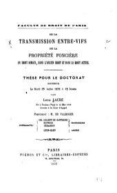 De la transmission entre-vifs de la propriété foncière en droit romain, dans l'ancien droit et dans le droit actuel
