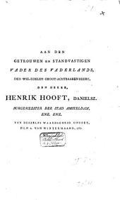 Aan den getrouwen en standvastigen vader des vaderlands, den wel-edelen groot-achtbaaren heere, den heere, Henrik Hooft, Danielsz., burgemeester der stad Amsteldam, enz. enz. van deszelfs waardigheid ontzet, den 1. van wintermaand, 1787