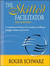 The Skilled Facilitator: A Comprehensive Resource for Consultants, Facilitators, Managers, Trainers, and Coaches, Edition 2