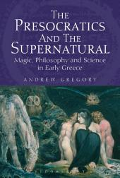 The Presocratics and the Supernatural: Magic, Philosophy and Science in Early Greece