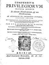 Compendium priuilegiorum fratrum Minorum et aliorum mendicantium, & non mendicantium, ab Alphonso de Casarubios ... secundo editum: reformatum secundum decreta sacri concil. Trid. ac aliorum summorum pontificum, qui a Clem. VII. usque ad praesentem sanctiss. Clem. VIII. fuere, per R.P.F. Hyeronymum a Sorbo, et per eundem ... quibusdam additionibus locupletatum: qui etiam apposuit annotationes quasdan, valde notabiles R.P.F. Antonij de Corduba, cum duplici indice. quae omnia, de mandato eiusdem R.P. Generalis, per P.F. Coelestinum Bergomatem, ... a mendis, quibus vndique scatebant, expurgata fuerunt