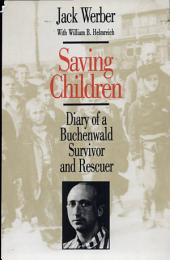 Saving Children: Diary of a Buchenwald Survivor and Rescuer