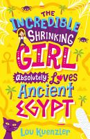 The Incredible Shrinking Girl 4  The Incredible Shrinking Girl Absolutely Loves Ancient Egypt PDF