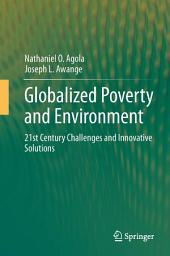 Globalized Poverty and Environment: 21st Century Challenges and Innovative Solutions