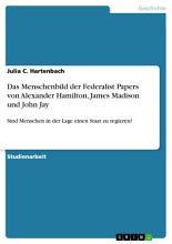 Das Menschenbild der Federalist Papers von Alexander Hamilton  James Madison und John Jay PDF