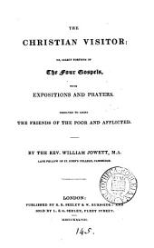 The Christian visitor: or, Select portions of the four Gospels, with expositions and prayers, by W. Jowett