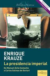 La presidencia imperial (Edición revisada): Ascenso y caída del sistema político mexicano (1940-1996)
