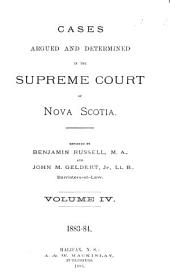 Cases Argued and Determined in the Supreme Court of Nova Scotia: Volume 4