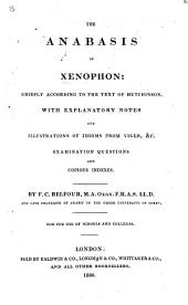 The Anabasis, ... Chiefly According to the Text of Hutchinson. With Explanatory Notes and Illustrations of Idioms from Viger, &c., Examination Questions and Indexes. By F. C. Belfour. Gr