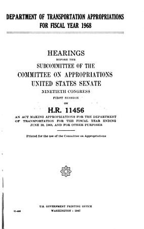 Department of Transportation Appropriations for Fiscal Year 1968  Hearings Before the Subcommittee of       90 1 on H R  11456 PDF