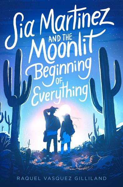 Download Sia Martinez and the Moonlit Beginning of Everything Book