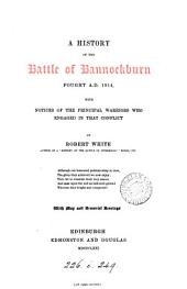 A History of the Battle of Bannockburn, Fought A.D. 1314: With Notices of the Principal Warriors who Engaged in that Conflict