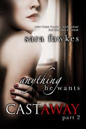 Anything He Wants: Castaway (#2): Part 2