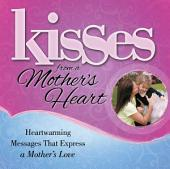 Kisses from a Mother's Heart: Heartwarming Messages that Express a Mother's Love