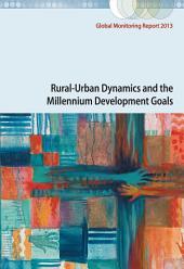 Global Monitoring Report 2013: Rural-Urban Dynamics and the Millennium Development Goals