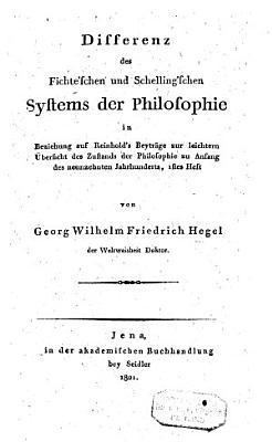 Differenz des Fichte schen und Schelling schen Systems der Philosophie in Beziehung auf  Reinhold s Beytr  ge     1  Heft PDF