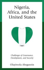 Nigeria, Africa, and the United States: Challenges of Governance, Development, and Security