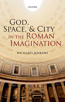 God  Space  and City in the Roman Imagination