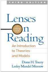 Lenses on Reading, Third Edition: An Introduction to Theories and Models, Edition 3