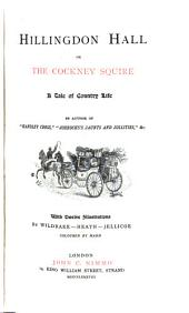 Hillingdon Hall: Or, The Cockney Squire : a Tale of Country Life