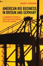 "American Big Business in Britain and Germany: A Comparative History of Two ""Special Relationships"" in the 20th Century"