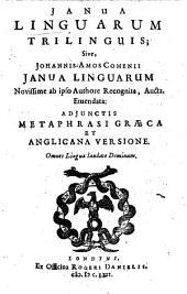 Janua linguarum Trilinguis; Sive, Johannis-Amos-Comenii Janua Linguarum Novissime ab ipso Authore Recognita, Aucta, Emendata: Adjunctis Metaphrasi Graeca Et Anglicana Versione