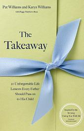 The Takeaway: 20 Unforgettable Life Lessons Every Father Should Pass On to His Child