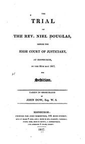 The Trial of the Rev. Niel Douglas: Before the High Court of Justiciary, at Edinburgh, on the 26th May 1817, for Sedition