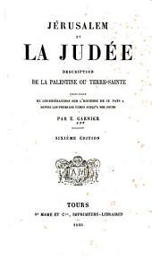 Jérusalem et la Judée: description de la Palestine ou Terre-Sainte : précédée de considérations sur l'histoire de ce pays depuis les premiers temps jusquá nos jours