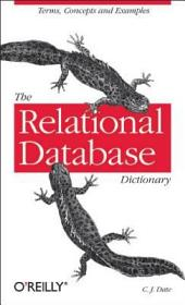 The Relational Database Dictionary: A Comprehensive Glossary of Relational Terms and Concepts, with Illustrative Examples